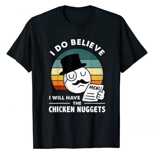 The Chicken Nuggets Lover Graphic Tshirt 1 I Do Believe I Will Have The Chicken Nuggets T-Shirt