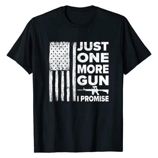 Just One More Gun I Promise - American Flag Stuff Graphic Tshirt 1 Just One More Gun I Promise - Patriotic Gift for Husband T-Shirt