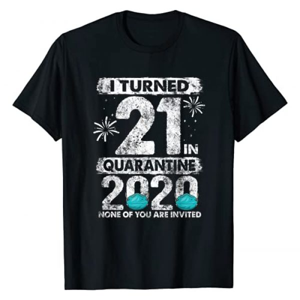 Quarantine 2020 Birthday Gifts CC Graphic Tshirt 1 I Turned 21 In Quarantine 2020 21 years old 21st Birthday T-Shirt