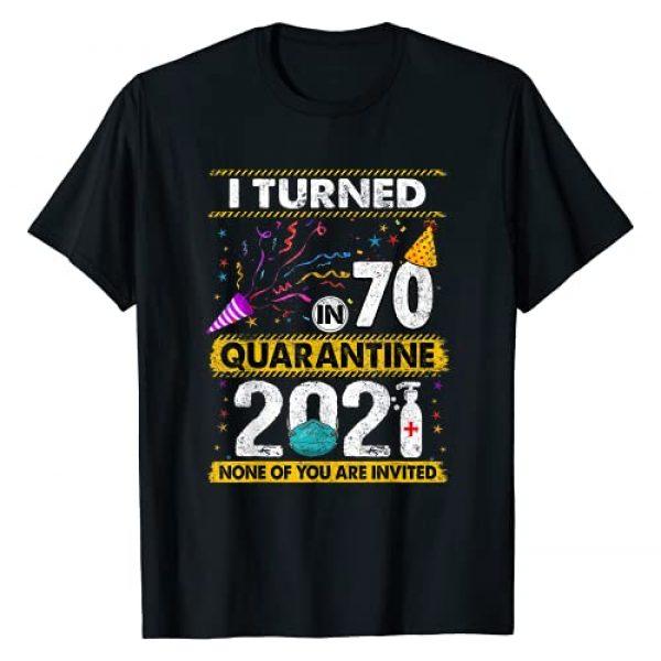 2021 Quarantine Birthday SHIRTS CC Graphic Tshirt 1 I Turned 70 In Quarantine 2021 70 years old 70th Birthday T-Shirt
