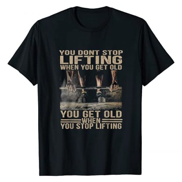 You Don't Stop Lifting When You Get Old Gift Graphic Tshirt 1 Weightlifting T-Shirt