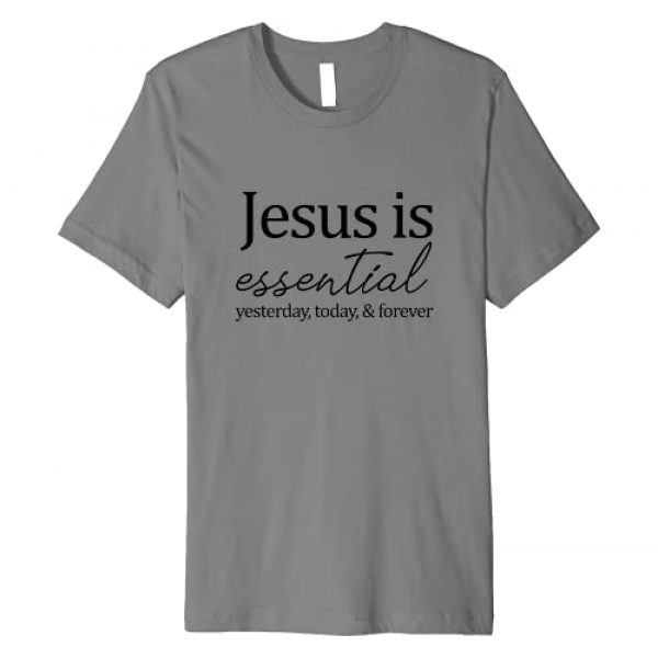Jesus is essential Graphic Tshirt 1 yesterday, today & forever Shirt Gift Premium T-Shirt