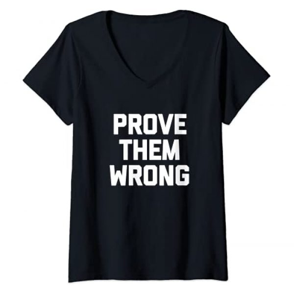 Funny Shirt With Saying & Funny T-Shirts Graphic Tshirt 1 Womens Prove Them Wrong T-Shirt funny saying sarcastic novelty cool V-Neck T-Shirt