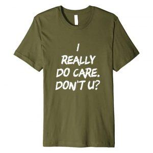 We Really Do Care Graphic Tshirt 1 I Really Do Care T Shirt | Anti-Melania Trump Message Shirt