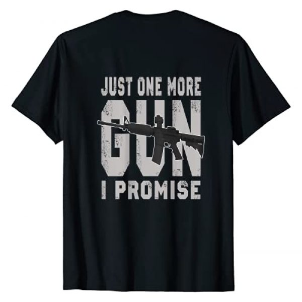Funny Just One More Gun I Promise Tee Graphic Tshirt 1 Just One More Gun I Promise (on back) T-Shirt T-Shirt