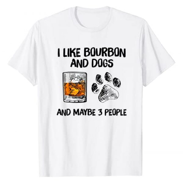 I like bourbon and dogs and maybe 3 people Tee Graphic Tshirt 1 I like bourbon and dogs and maybe 3 people T-Shirt