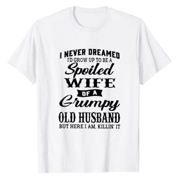 To Be A Spoiled Wife Of A Grumpy Old Husband Graphic Tshirt 1 I Never Dreamed To Be A Spoiled Wife Of Grumpy Old Husband T-Shirt