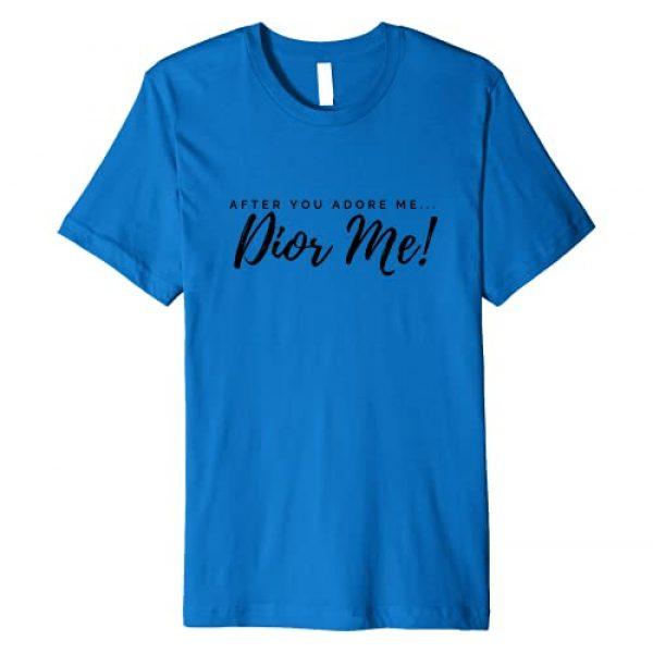 DIOR ME Tees Graphic Tshirt 1 After you ADORE me...DIOR ME! Premium T-Shirt