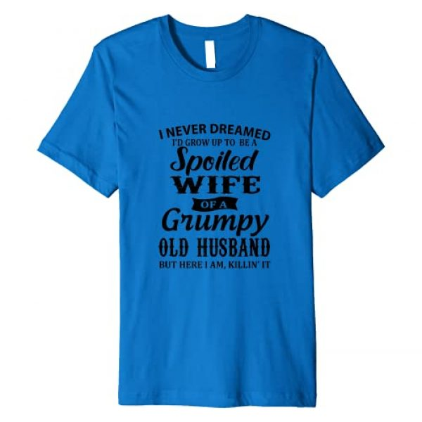 Ay Shirt Graphic Tshirt 1 I Never Dreamed I'd Grow Up to Be A Spoiled Wife of A Grumpy Premium T-Shirt