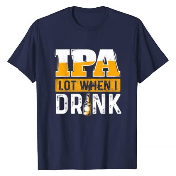 Funny IPA & Craft Beer Lover Shirts Graphic Tshirt 1 IPA Lot When I Drink - Funny Beer Lover Gift T-Shirt