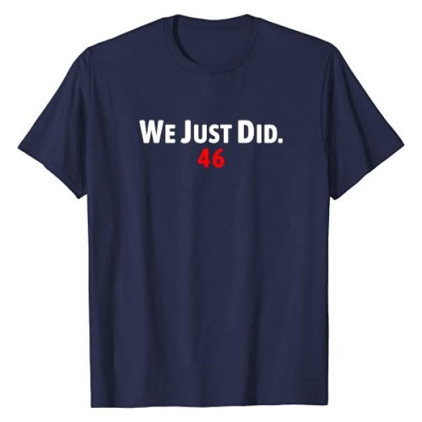 Joe Biden We Just Did 46 Graphic Tshirt 1 Joe Biden We Just Did 46 T-Shirt