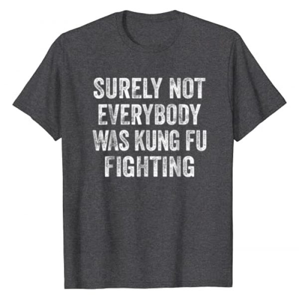 Surely Not Everybody Was Kung Fu Fighting Graphic Tshirt 1 Shirt Surely Not Everybody Was Kung Fu Fighting Tshirt