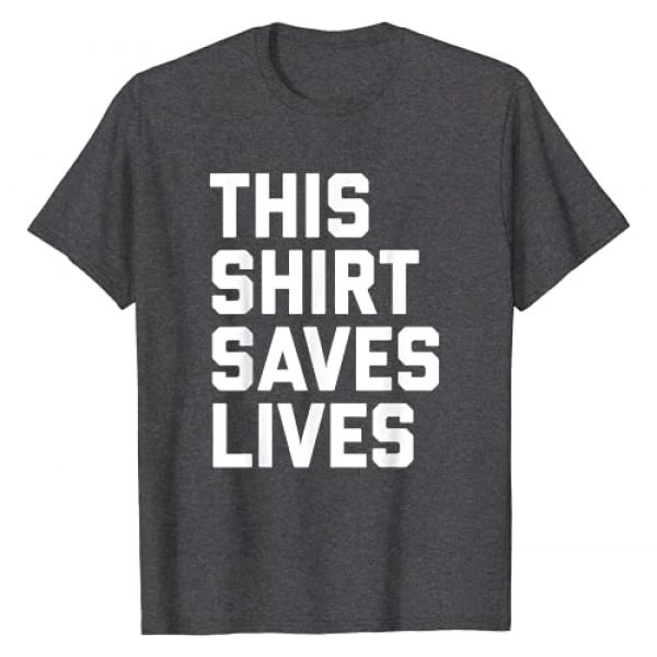 Shirt Saves Lives Graphic Tshirt 1 This Shirt Saves Lives Gray St Men Women T-Shirt
