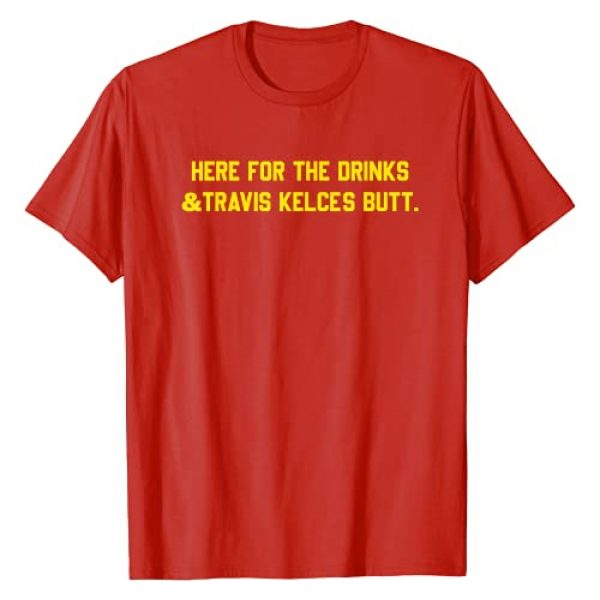 CHIEFS Graphic Tshirt 1 HERE FOR THE DRINKS & TRAVIS KELCE'S BUTT T-Shirt