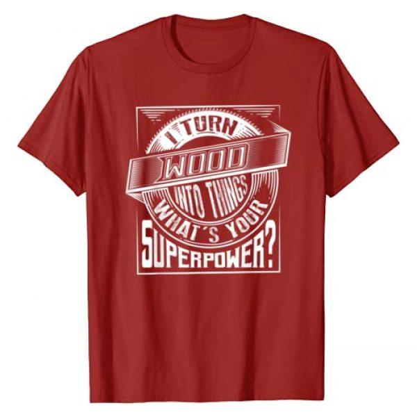 Cool Great What's Creative Wood Carvers T-shirts Graphic Tshirt 1 I Turn Wood Into Things Superpower T-shirt - Woodworker Gift