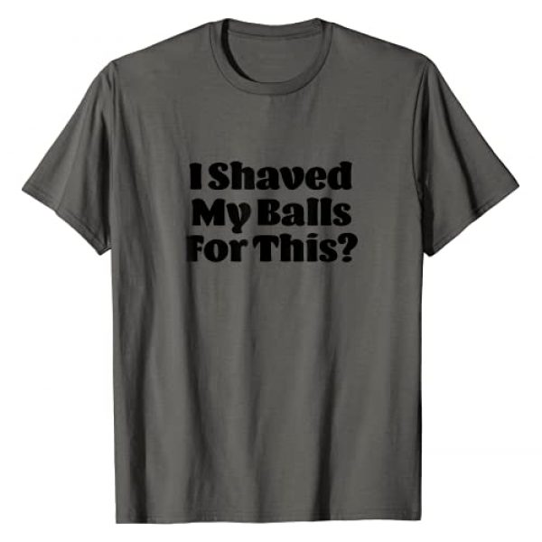 Funny Thrifts Graphic Tshirt 1 I Shaved My Balls For This Funny Novelty T-Shirt