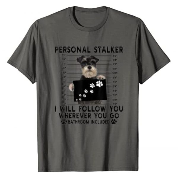 Personal stalker i will follow you Graphic Tshirt 1 Schnauzer Lover Gift T-Shirt