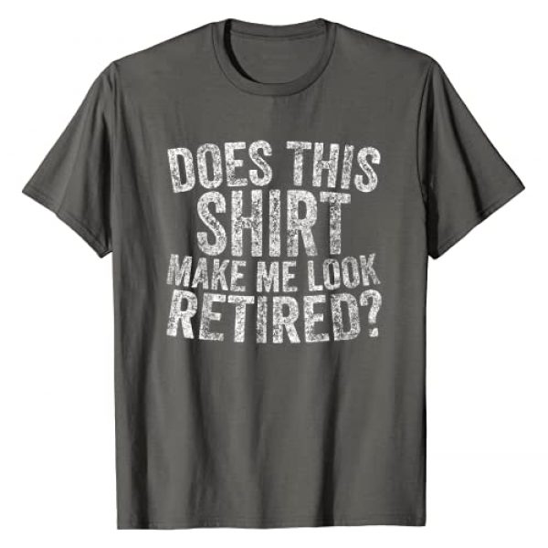 Unknown Graphic Tshirt 1 Cute Retirement Gift Does This Shirt Make Me Look Retired T-Shirt