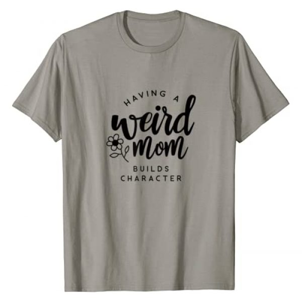 Having a Weird Mom Builds Character Tees for Moms Graphic Tshirt 1 Having a Weird Mom Builds Character for Moms T-Shirt