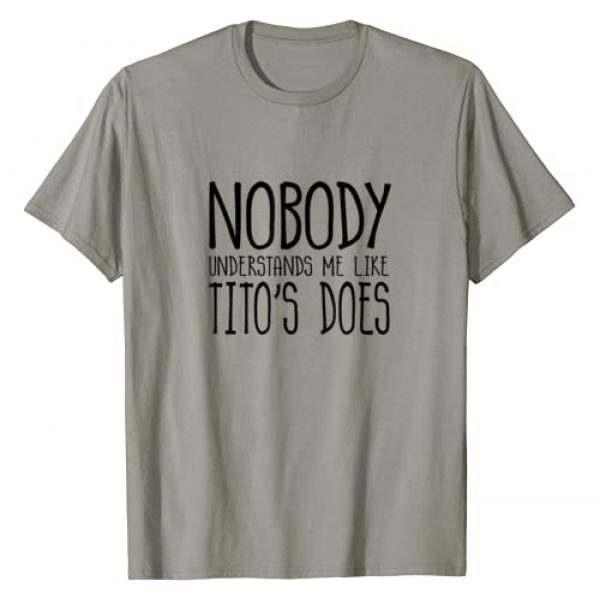 Nobody Understands Me Like Titos Graphic Tshirt 1 Does T-Shirt
