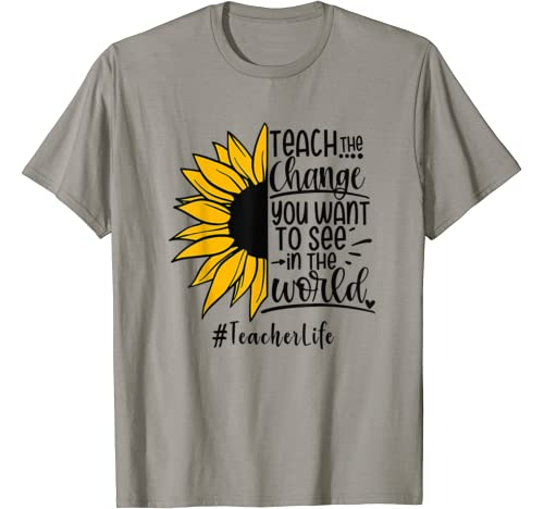 Teach the change you want to see in the world Graphic Tshirt 1 teacher life T-Shirt