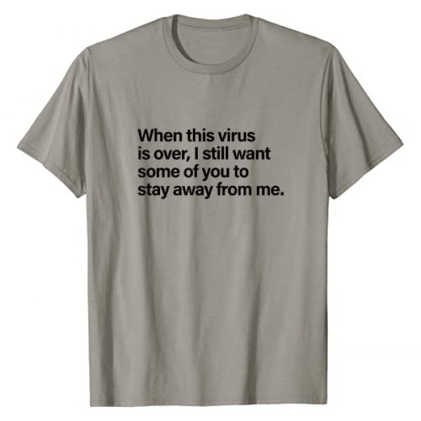 Funny Quote Tees and Funny Sayings Graphic Tshirt 1 When This Virus Is Over I Still Want Some Of You To Stay T-Shirt