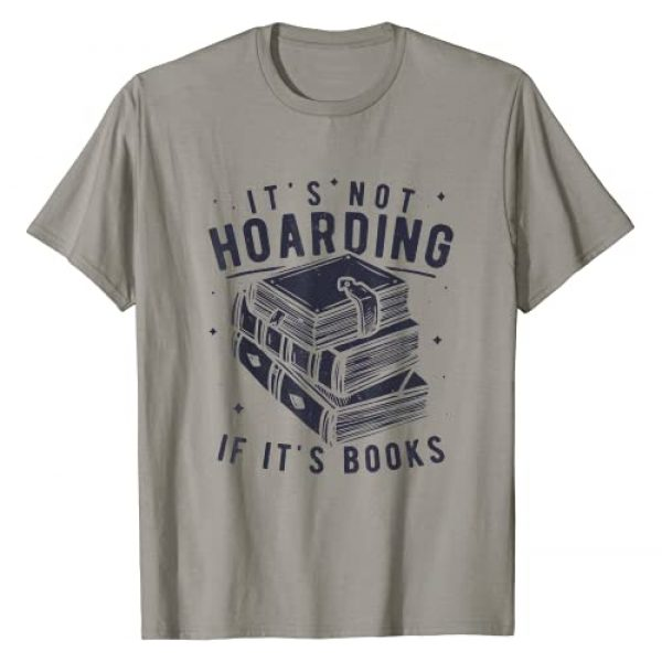 Reading Gift Ideas & Gifts for Book Lovers Graphic Tshirt 1 It's Not Hoarding If It's Books Book Lover Gift for Readers T-Shirt