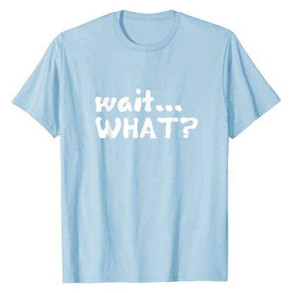 So Many Tees Graphic Tshirt 1 wait... WHAT Shirt Slang Sayings Pop Culture Teen Language