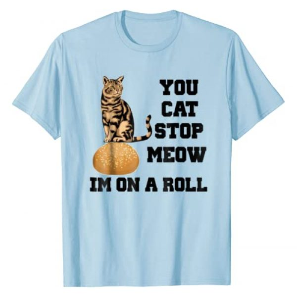 Sarcastic Cat Shirts Graphic Tshirt 1 You Cat Stop Meow I'm On A Roll Shirt Funny Kitty Tshirt